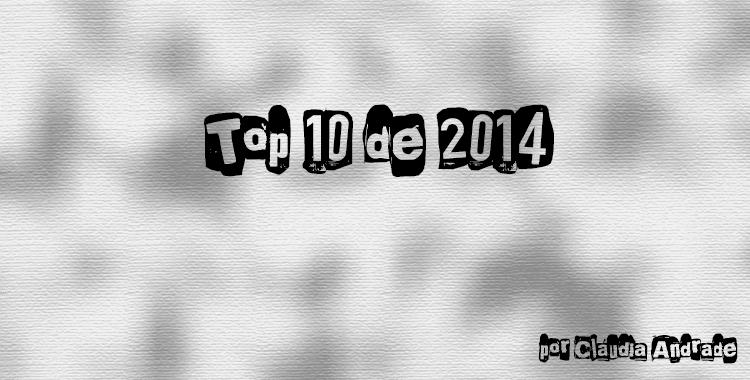 Top10 de 2014 - Cláudia Andrade